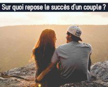 Sur quoi repose le succès d'un couple ?