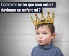 Comment éviter que mon enfant devienne un enfant roi?
