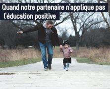Quand notre partenaire n'applique pas l'éducation positive