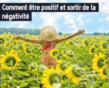 Comment être positif et sortir de la négativité ?