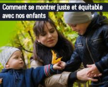 Comment se montrer juste et équitable avec nos enfants
