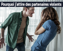 Pourquoi j'attire des partenaires violents