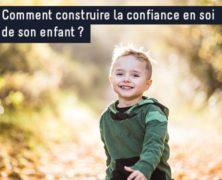 Comment construire la confiance en soi de nos enfants ?