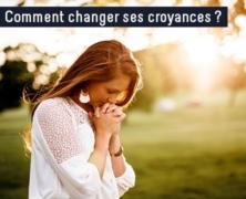 Comment changer ses croyances ?