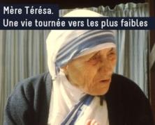 Mère Térésa. Une vie tournée vers les plus faibles